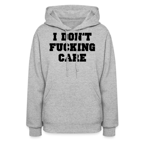 I don't fucking care - Women's Hoodie