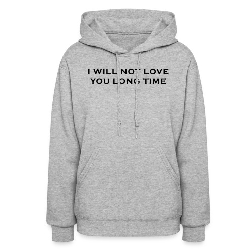 I Will Not Love You Long Time - Women's Hoodie