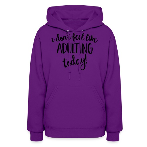 I don't feel like ADULTING today! - Women's Hoodie
