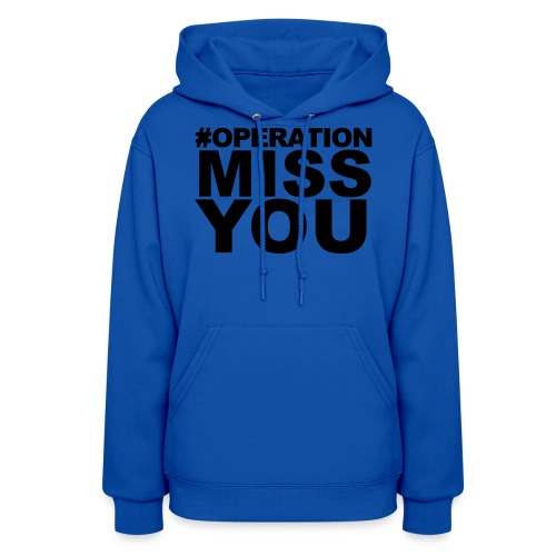 Operation Miss You - Women's Hoodie