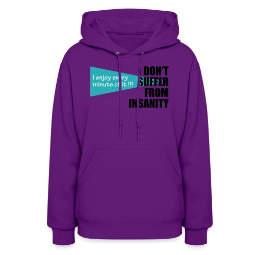 I Don't Suffer From Insanity, I enjoy every minute - Women's Hoodie