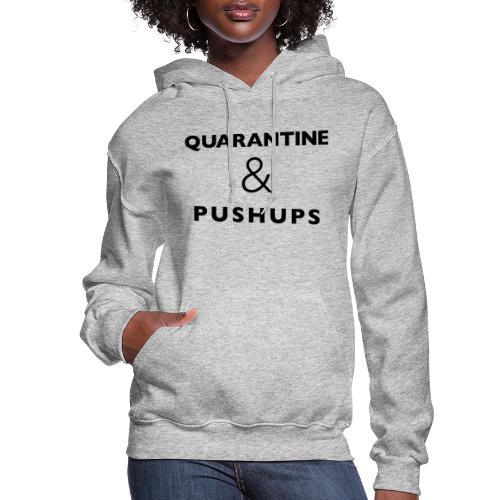 quarantine and pushups - Women's Hoodie