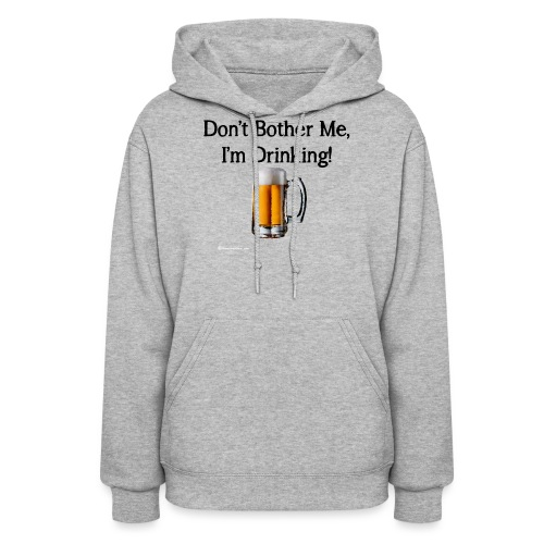 Don't Bother Me I'm Drinking - Women's Hoodie