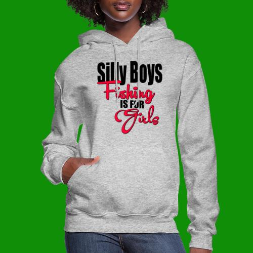 Silly boys, fishing is for girls! - Women's Hoodie