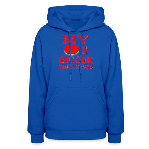 My Button Is Bigger Than Yours - Women's Hoodie