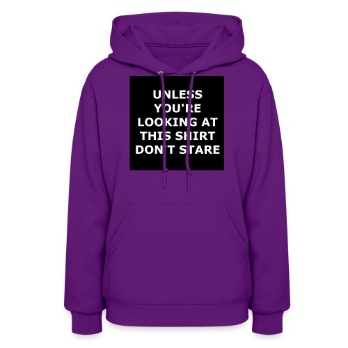 UNLESS YOU'RE LOOKING AT THIS SHIRT, DON'T STARE - Women's Hoodie