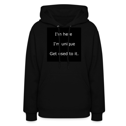 I'M HERE, I'M UNIQUE, GET USED TO IT. - Women's Hoodie