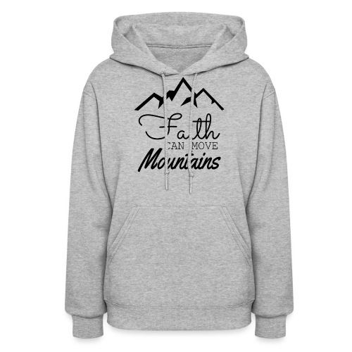 Faith Can Move Mountains - Women's Hoodie