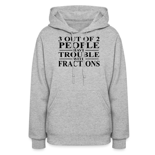 3 out of 2 people have trouble with fractions - Women's Hoodie