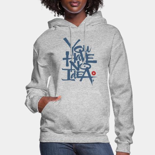 you have no idea - Women's Hoodie
