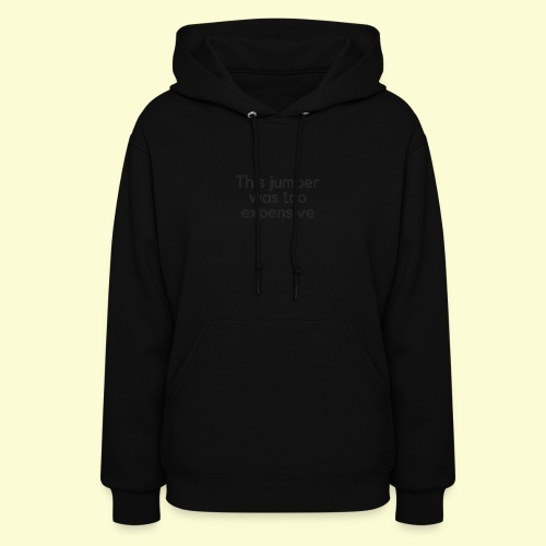 This jumper was too expensive - Women's Hoodie