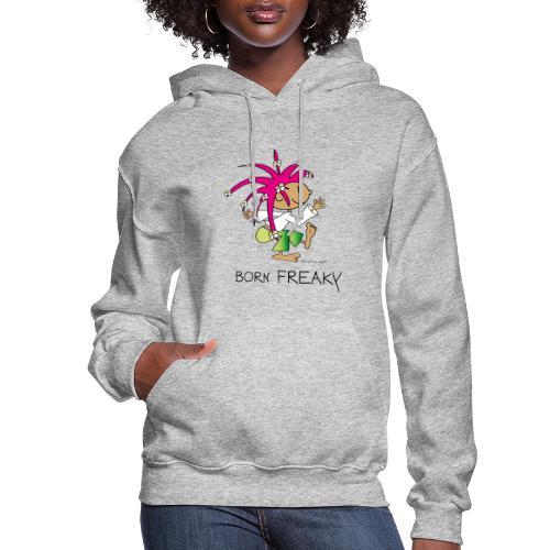 Born Freaky - Women's Hoodie