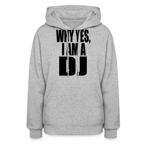 WHY YES I AM A DJ - Women's Hoodie