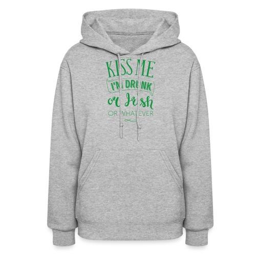 Kiss Me. I'm Drunk. Or Irish. Or Whatever - Women's Hoodie