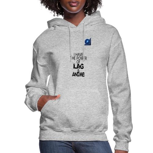 I Have The Power of Lag & Anime - Women's Hoodie