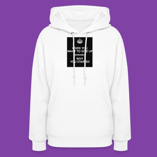 when-you-want-to-give-up-remember-why-you-started- - Women's Hoodie