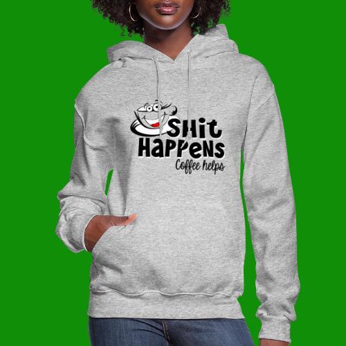 Sh!t Happens Coffee Helps - Women's Hoodie
