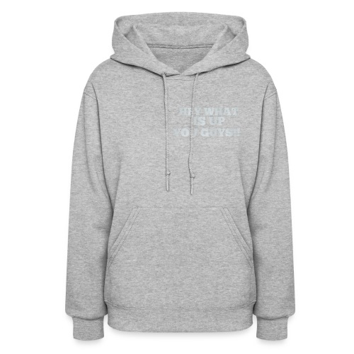 Hey What Is Up You Guys!! - Women's Hoodie