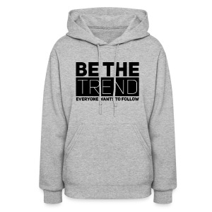 Be The Trend - Women's Hoodie