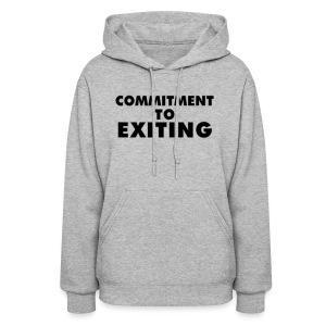 Commitment To Exiting - Women's Hoodie