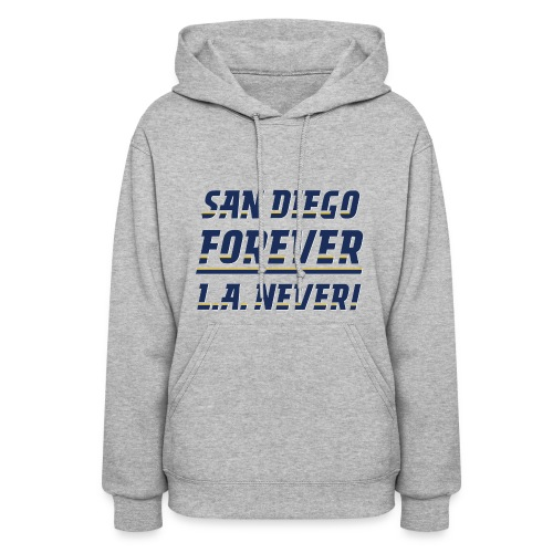San Diego Forever, L.A. Never! - Women's Hoodie