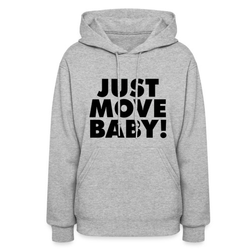 Just Move Baby! - Women's Hoodie