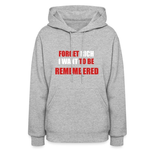 Forget Rich Be Remembred - Women's Hoodie