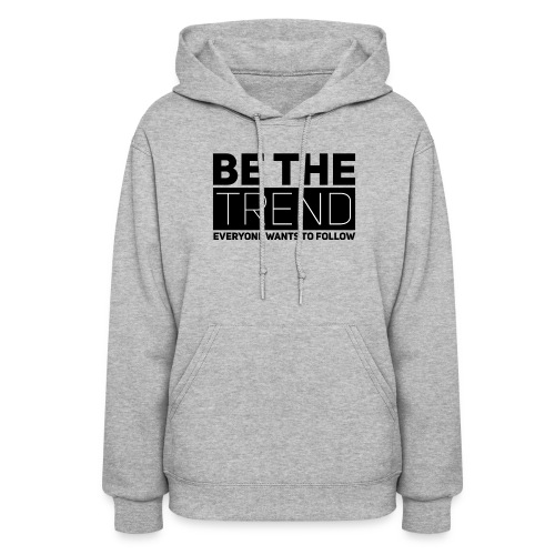 Be The Trend - Women's Hoodie