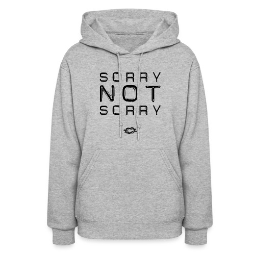 Sorry Not Sorry - Women's Hoodie