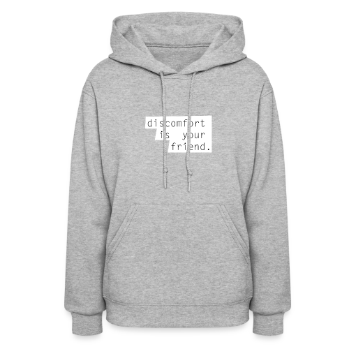 Discomfort is your friend. - Women's Hoodie