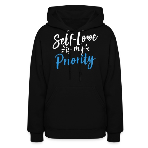 Self-Love is My Priority Shirt Design - Women's Hoodie