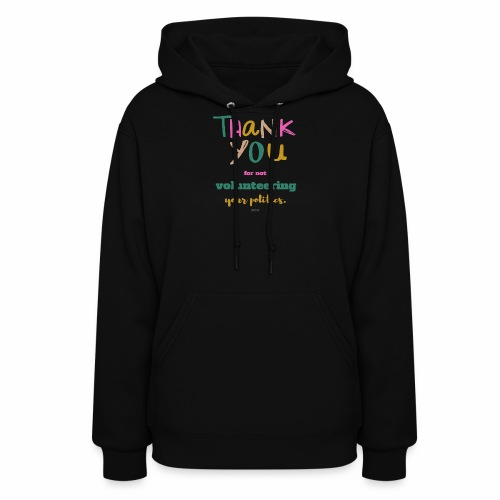 Thank you for not volunteering your politics - Women's Hoodie