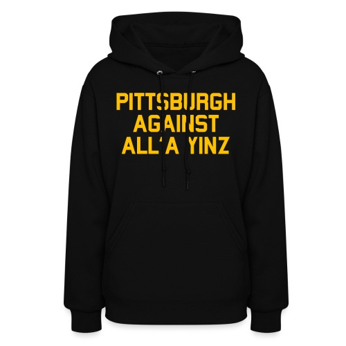 Pittsburgh Against All'a Yinz - Women's Hoodie