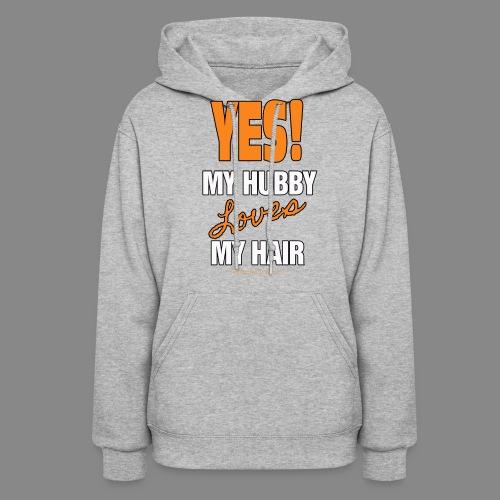 My Hubby Loves My Hair - Women's Hoodie