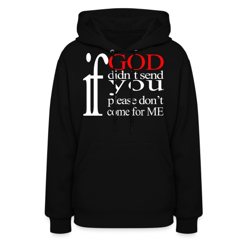 IF GOD DIDN'T SEND PLEASE - Women's Hoodie