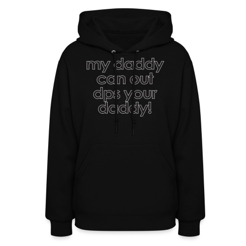 Warcraft baby: My daddy can out dps your daddy - Women's Hoodie