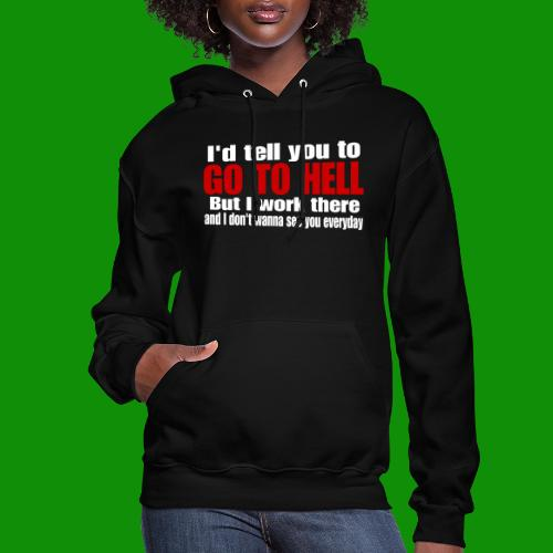 Go To Hell - I Work There - Women's Hoodie