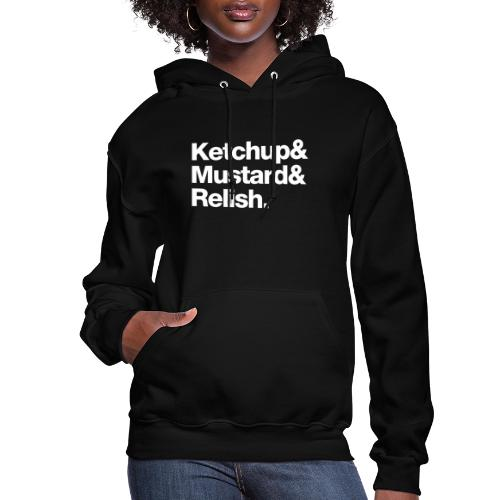 Ketchup & Mustard & Relish. (white text) - Women's Hoodie