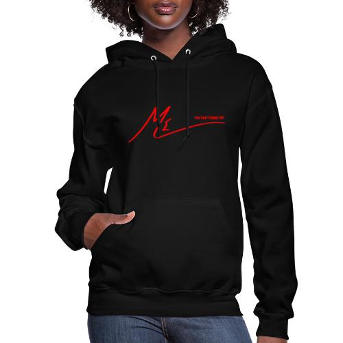 #YouCantChangeMe #Apparel By The #ME Brand - Women's Hoodie