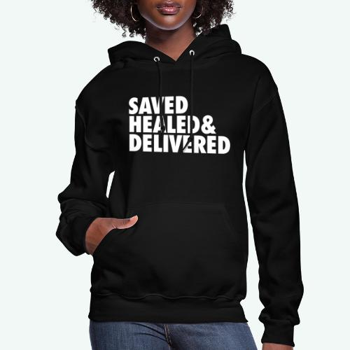 SAVED HEALED AND DELIVERED - Women's Hoodie