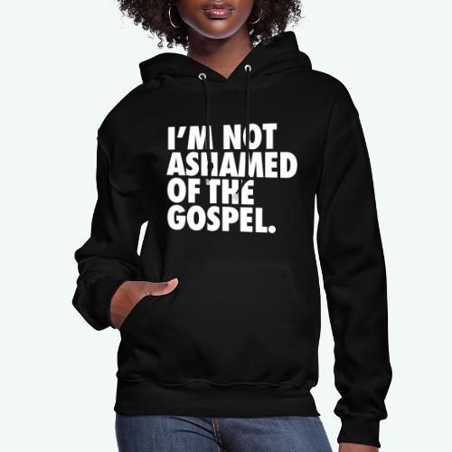 I´M NOT ASHAMED OF THE GOSPEL - Women's Hoodie