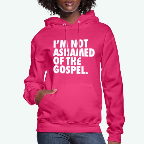 I´M NOT ASHAMED OF THE GOSPEL - Women's Hoodie