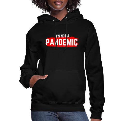Covid-19 is NOT a Pandemic - Women's Hoodie