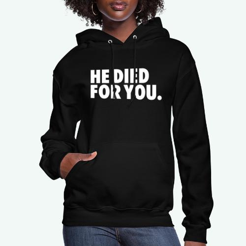 HE DIED FOR YOU - Women's Hoodie