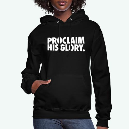 PROCLAIM HIS GLORY - Women's Hoodie