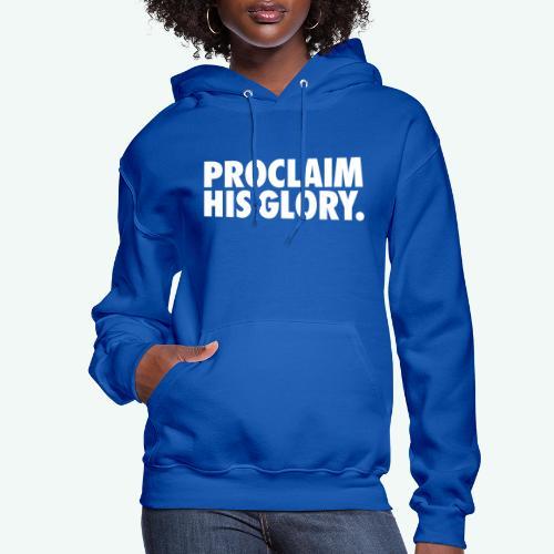 PROCLAIM HIS GLORY - Women's Hoodie