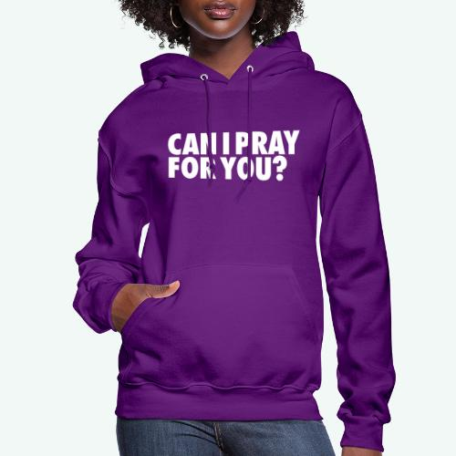 CAN I PRAY FOR YOU - Women's Hoodie