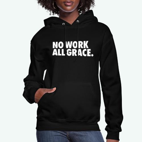NO WORK ALL GRACE - Women's Hoodie