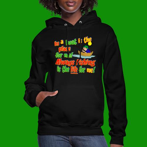Always Fishing is the Life for Me! - Women's Hoodie