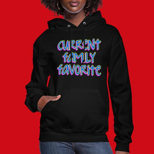 Current Family Favorite - Women's Hoodie